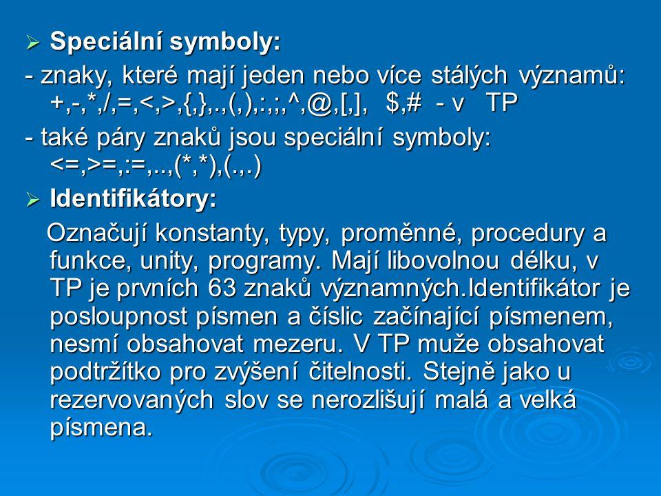 Speciální symboly: - znaky, které mají jeden nebo více stálých významů: +,-,*,/,=,<,>,{,},.,(,),:,;,^,@,[,], $,# - v TP.